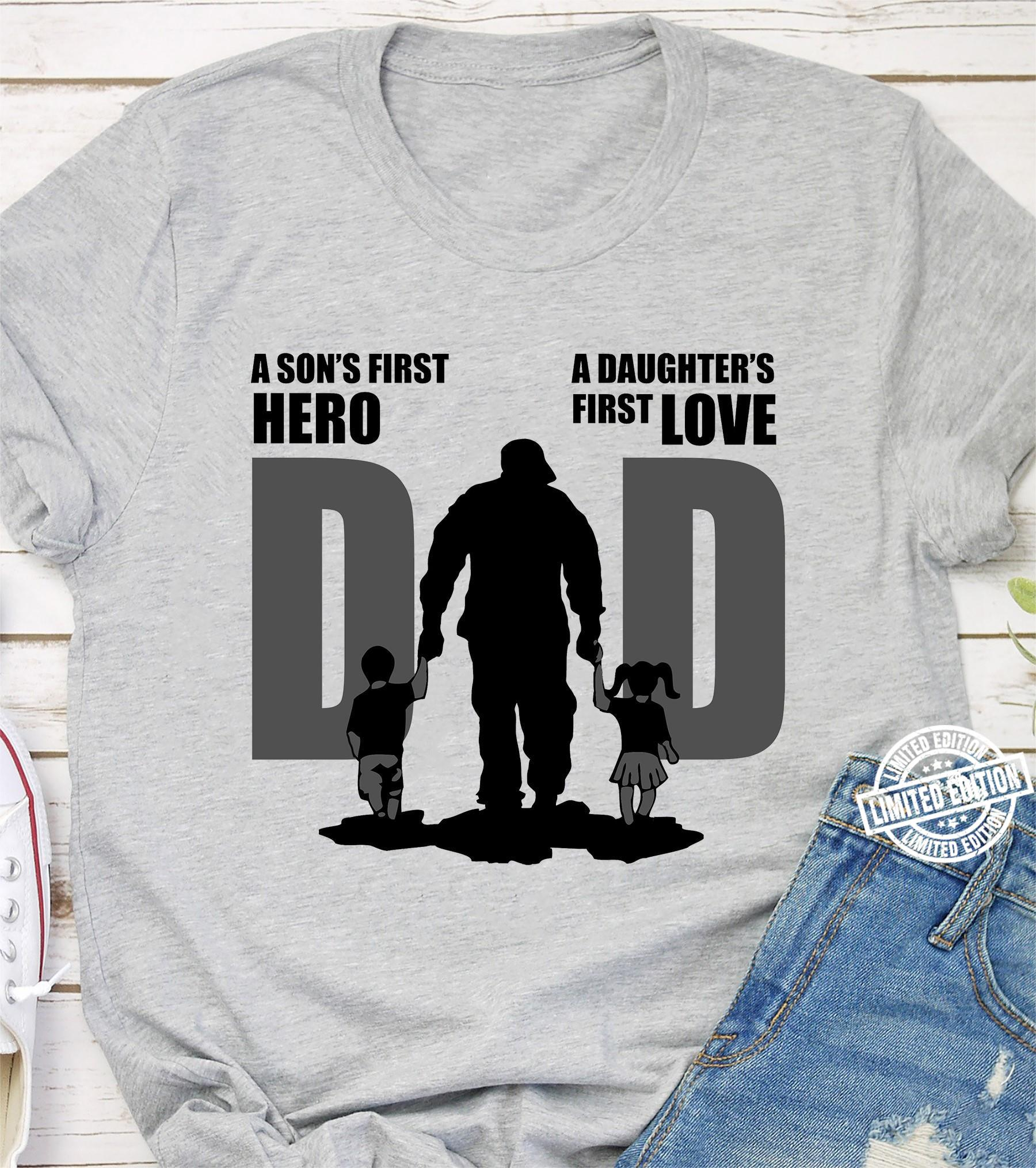 A son's first hero A daughter's first love Dad shirt