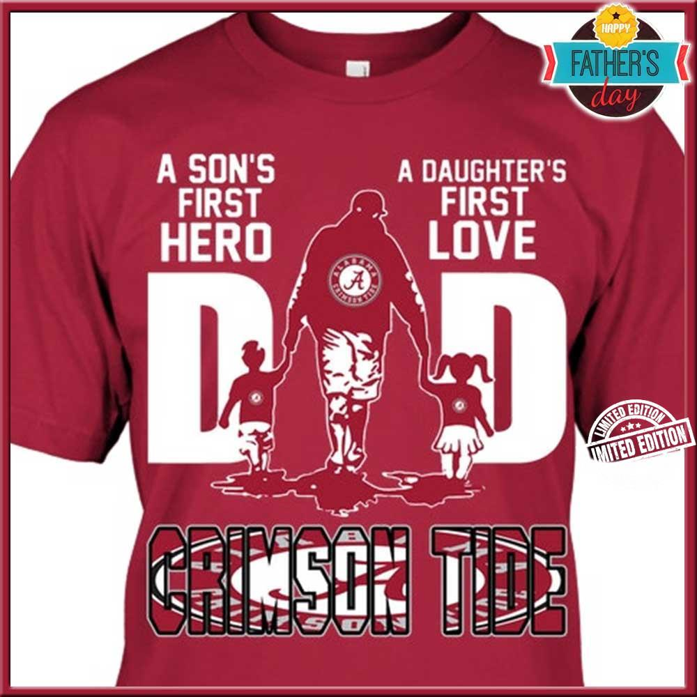 A son's first hero a daughter's first love dad crimson tide shirt