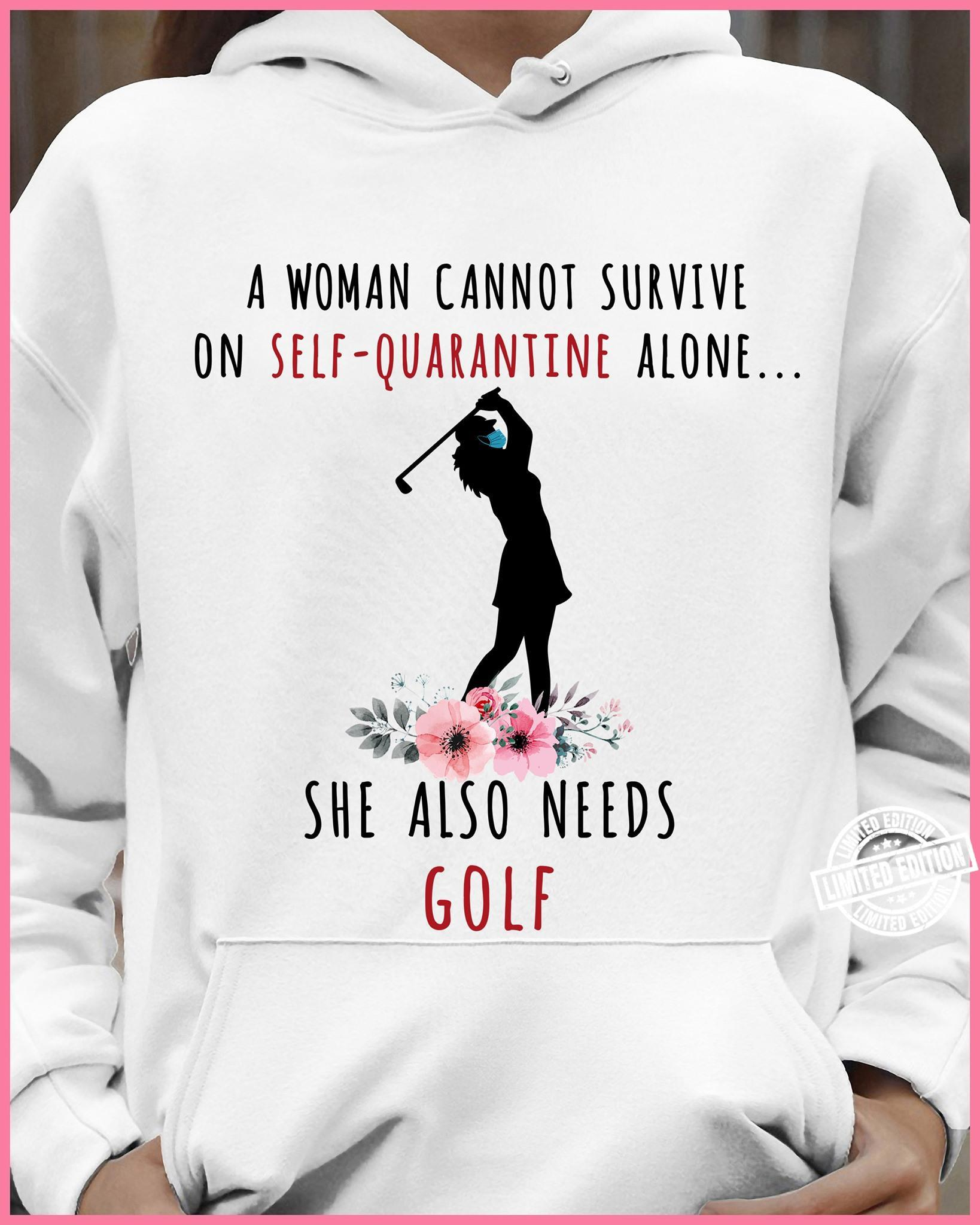 A woman cannot survive on self-quarantine alone she also needs golf shirt