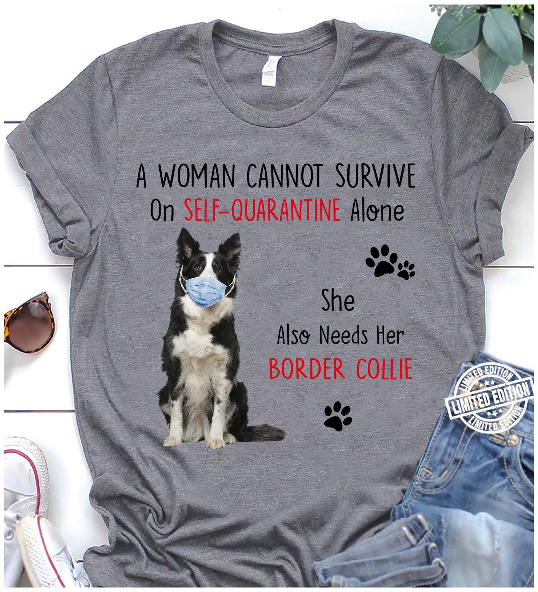 A woman cannot survive on self-quarantine alone she also needs her border collie shirt