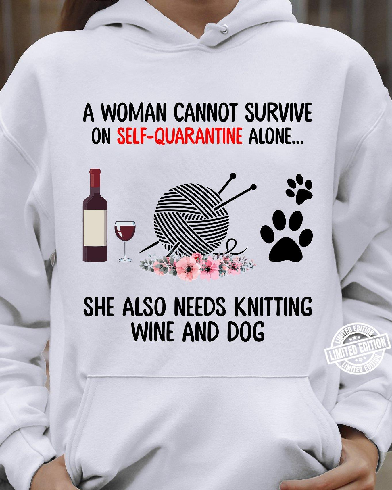 A woman cannot survive on self-quarantine alone she also needs knitting wine and dog shirt