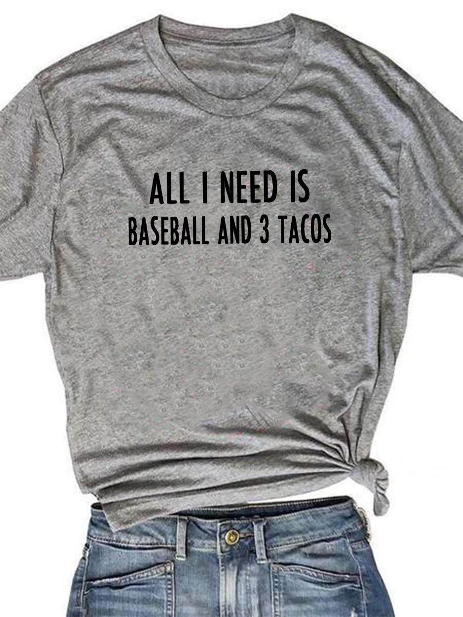 All I need is baseball and 3 tacos shirt