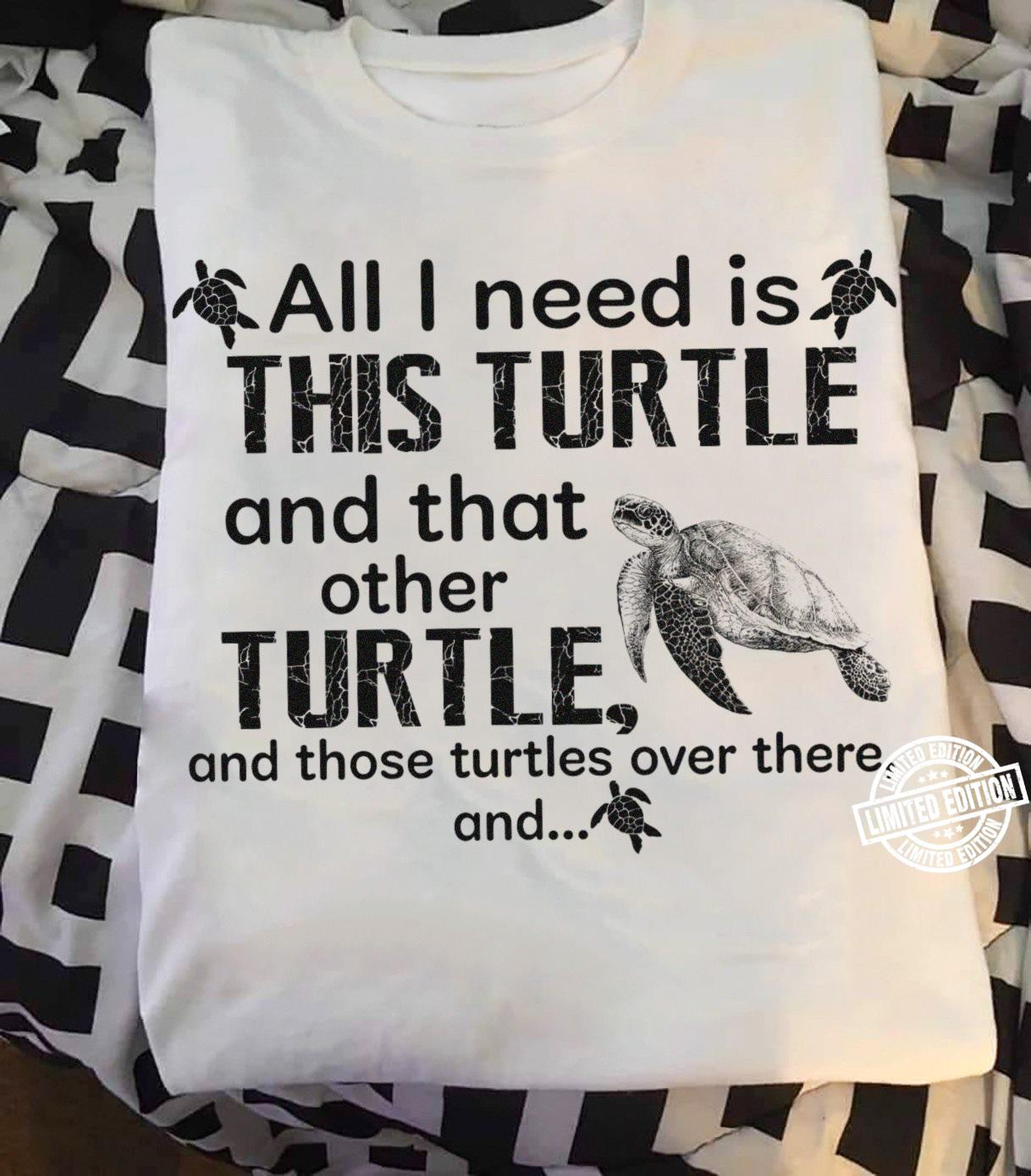 All I need is this turtle and that other turtle and those turtles over there shirt