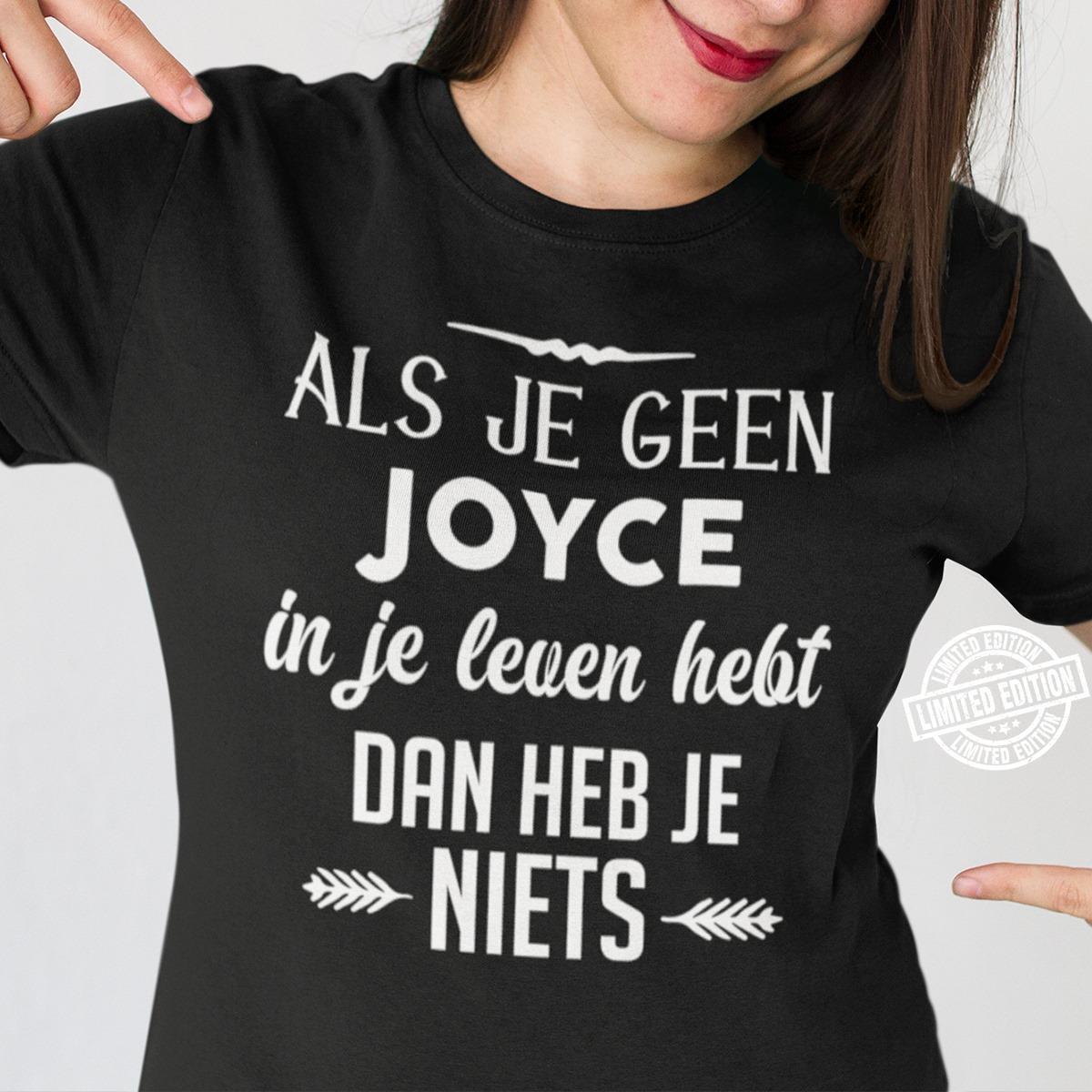 Als je geen joyce in je leven hebt dan heb je niets shirt