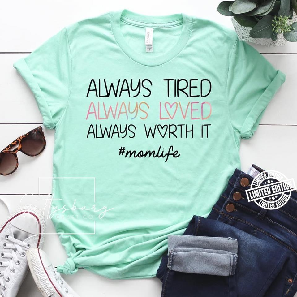 Always tired always loved always worth it shirt