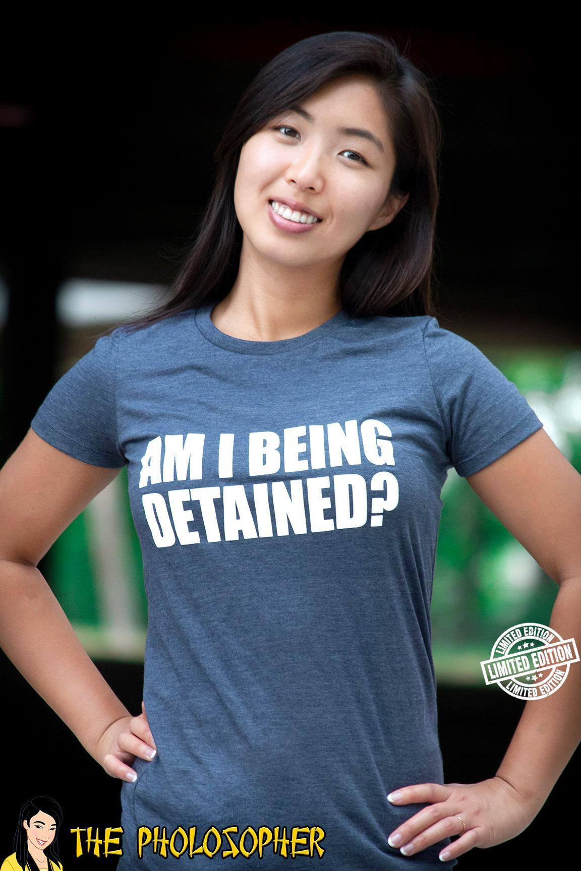 Am I being detained shirt