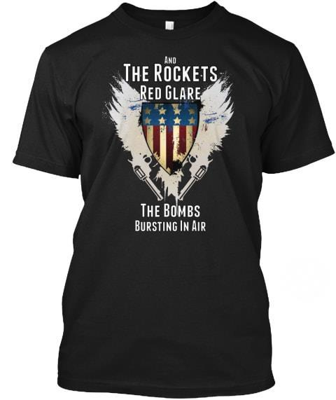 And The Rockets Red Glare The Bombs bursting in air shirt