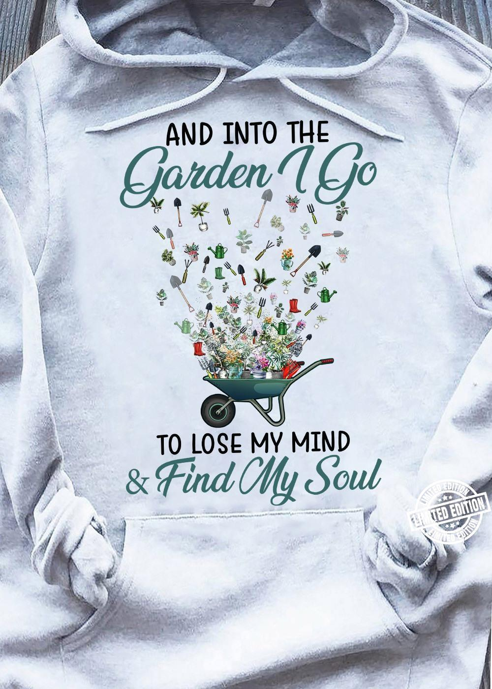 And into the garden i go to lose my mind & find my soul shirt
