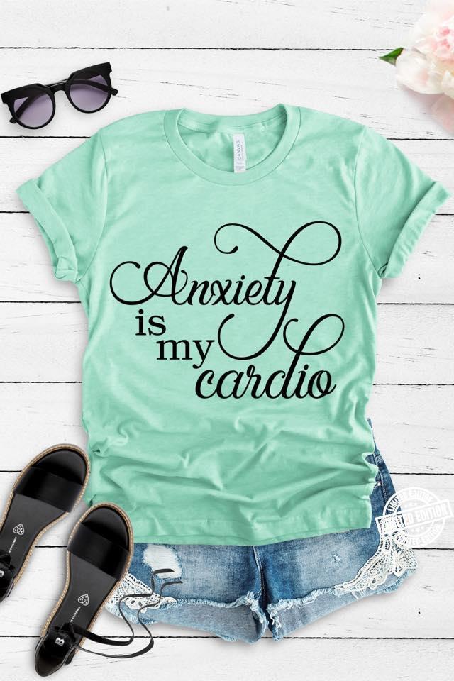 Anxiety is my cardio shirt