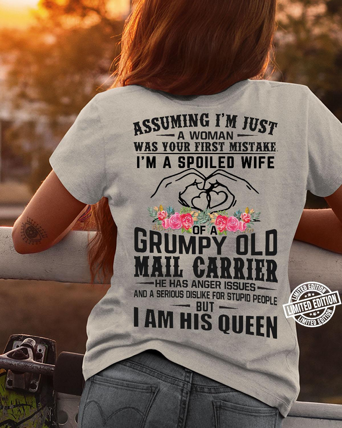 Assuming I'm just a woman was your first mistake I'm a spoiled wife of a grumpy old mail carrier shirt