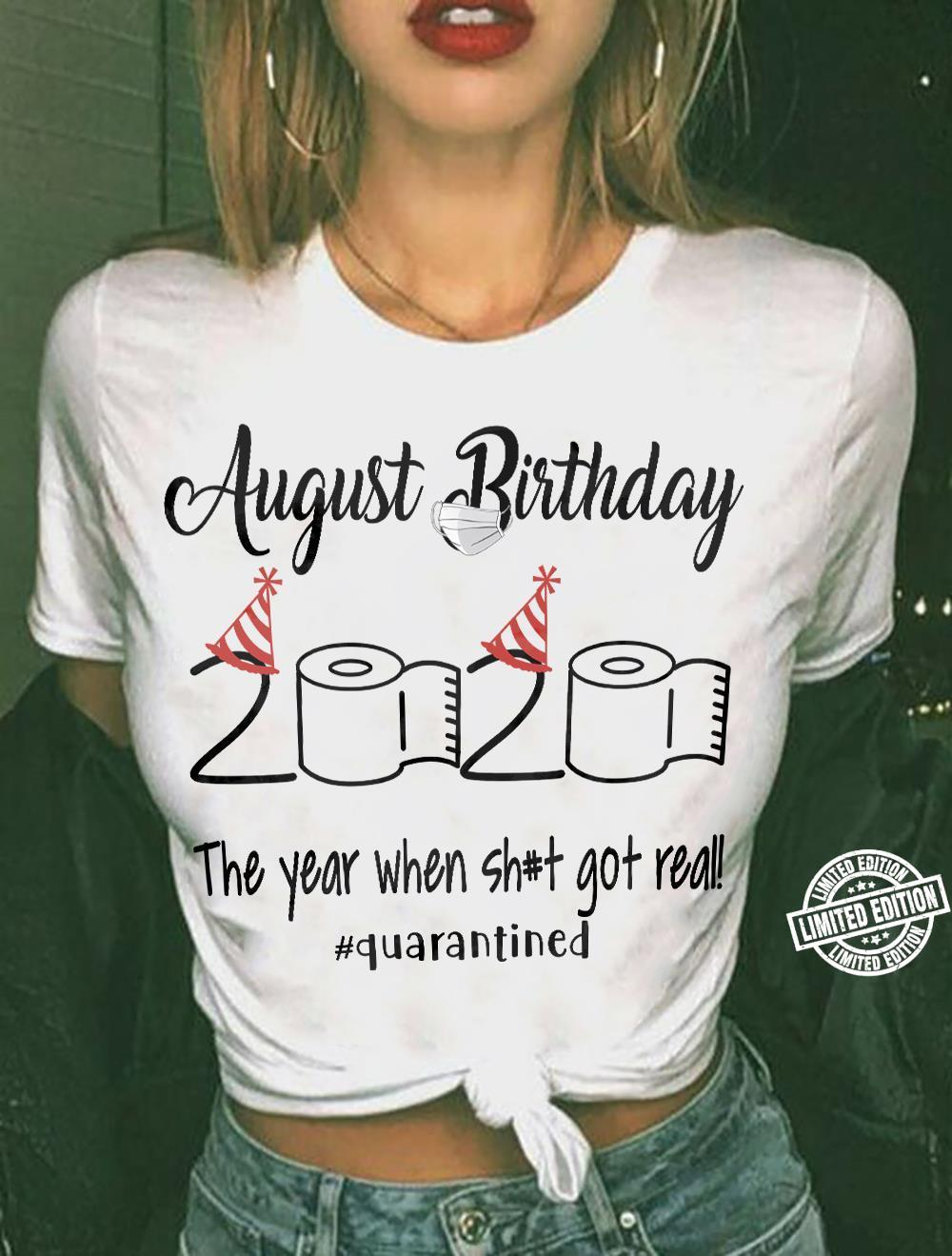 August birthday 2020 the year when shit got real shirt