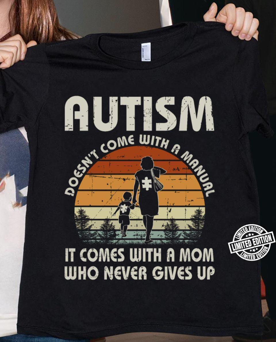 Autism doesn't come with a manual it comes with a mom who never gives up shirt 2