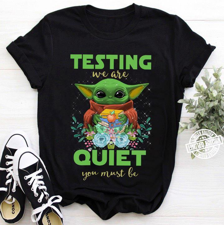 Baby Yoda testing we are quiet you must be shirt