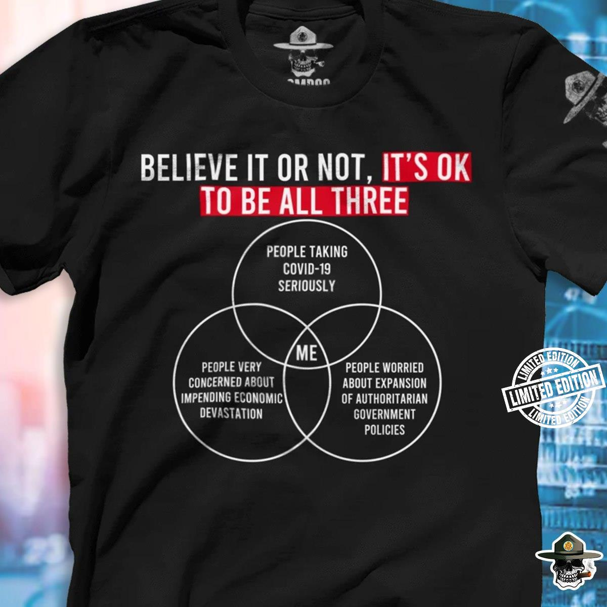 Believe it or not it's ok to be all three shirt