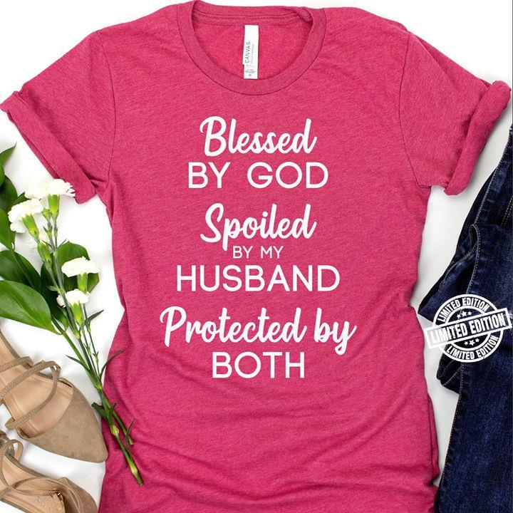 Blessed by god spoiled by my husband protected by both shirt