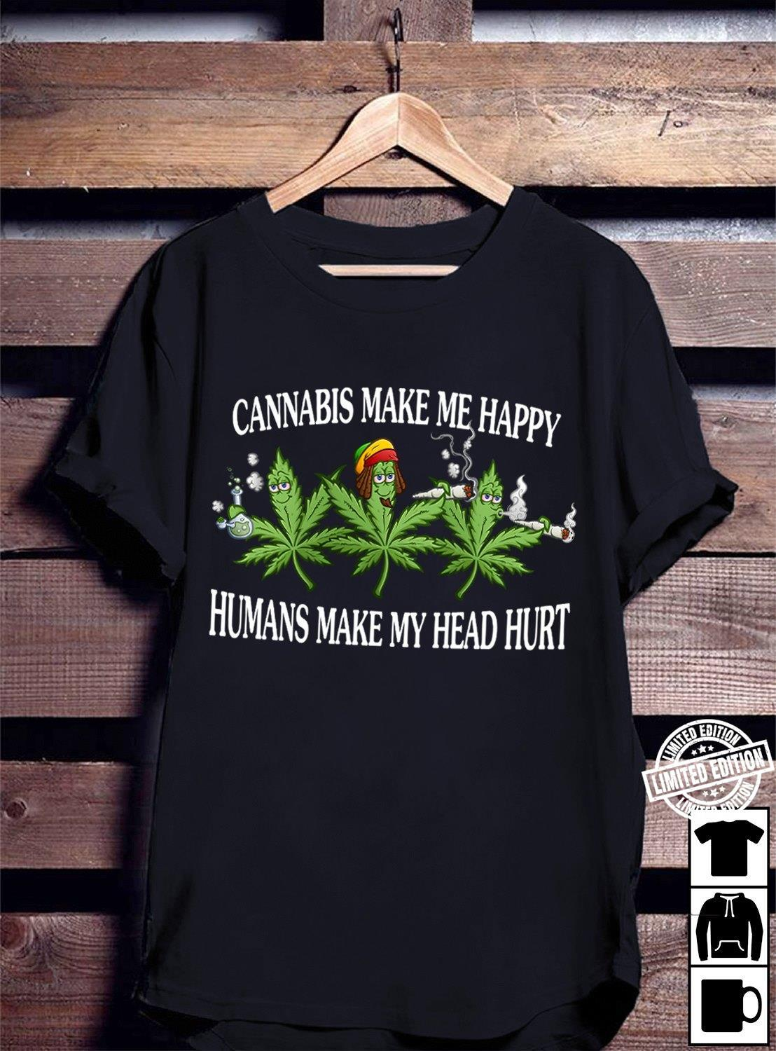 Cannabis make me happy humans make my head hurt shirt