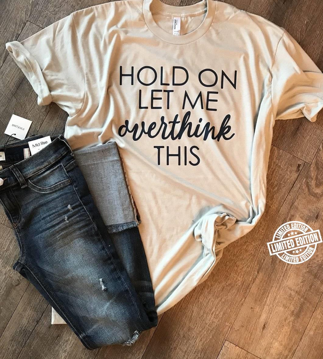 Hold on let me overthink this shirt