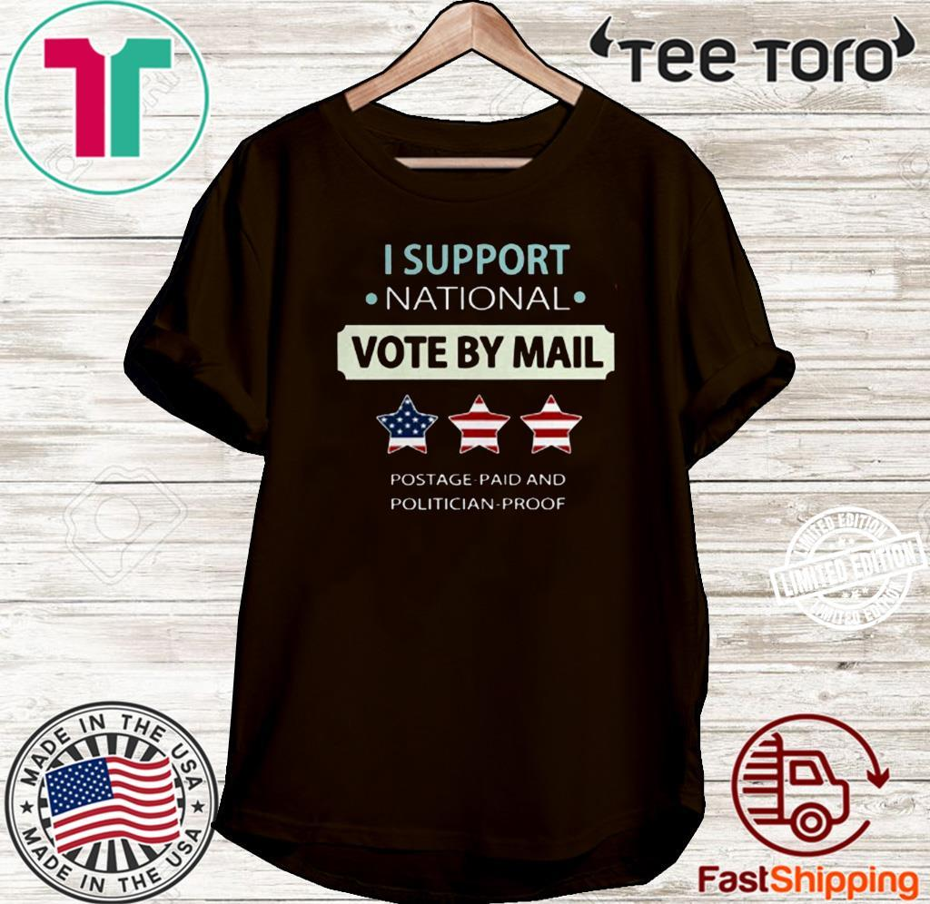 I Support National Vote By Mail Postage Paid And Politician Proof 2020 Shirt