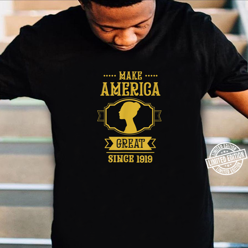 Make American Great Since 1919's Day Shirt